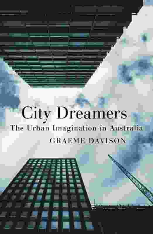 City Dreamers; The urban imagination in Australia, Graeme Davison, NewSouth Publishing, 2016, $34.99.