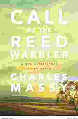 Charles Massy's book Call of the Reed Warbler: A new agriculture, a new earth calls for a regenerative approach to agriculture.