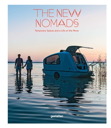 The New Nomads: Temporary Spaces and a Life on the Move by Robert Klanten, Sven Ehmann and Michelle Galindo (eds).
