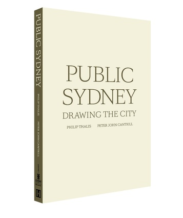 Public Sydney: Drawing the City by Philip Thalis and Peter John Cantrill.