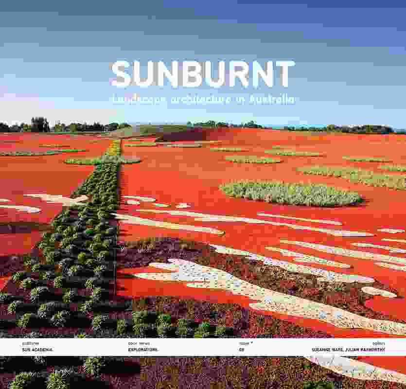 Sunburnt – Landscape Architecture in Australia by SueAnne Ware and Julian Raxworthy.