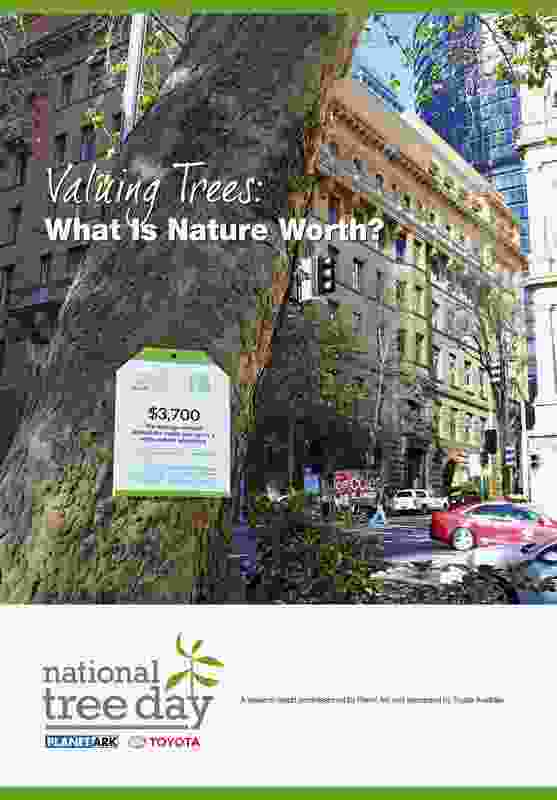 Valuing Trees: What is Nature Worth? This research report was commissioned by Planet Ark and sponsored by Toyota Australia – part of the 202020 Vision.