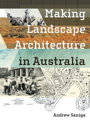 <em>Making Landscape Architecture in Australia</em> by Andrew Saniga.